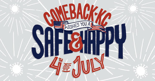 Comeback KC Safe & Happy 4th of July